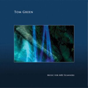 tom green music for mri scanners CD