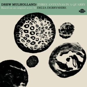 drew holland delia derbyshire three antennas in a quarry vinyl
