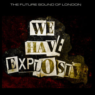 future sound of london we have explosive 2021 CD